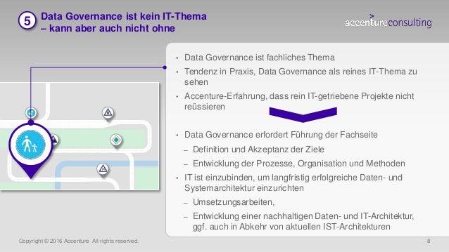 Copyright © 2016 Accenture All rights reserved. 8 Data Governance ist kein IT-Thema – kann aber auch nicht ohne • Data Gov...