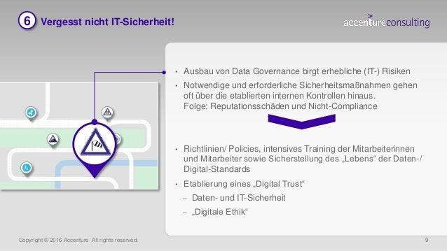 Copyright © 2016 Accenture All rights reserved. 9 Vergesst nicht IT-Sicherheit! • Ausbau von Data Governance birgt erhebli...
