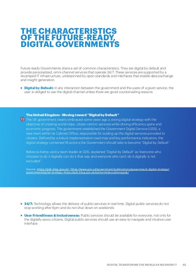 45DIGITAL TRANSFORMS THE WORLD AS WE KNOW IT Future-ready Governments share a set of common characteristics. They are digi...