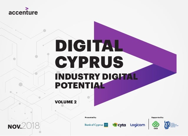 DIGITAL CYPRUS INDUSTRY DIGITAL POTENTIAL VOLUME 2 NOV.2018 Presented by Supported by