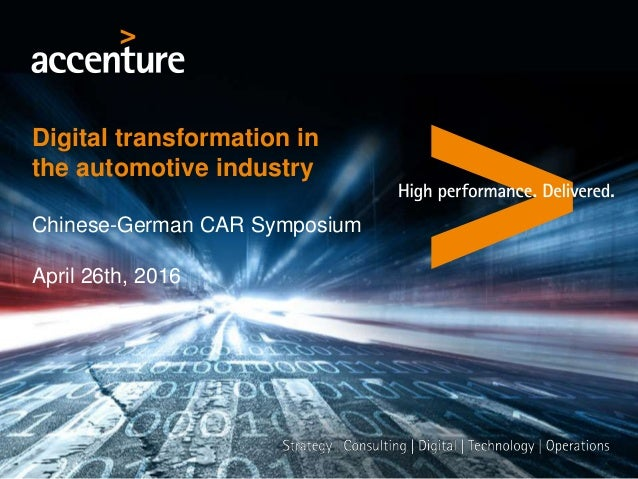 Digital transformation in the automotive industry Chinese-German CAR Symposium April 26th, 2016