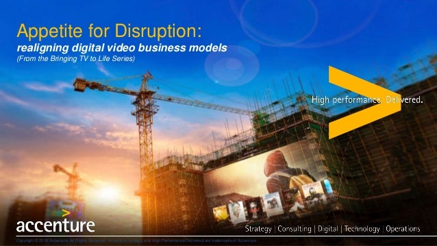 Appetite for Disruption: realigning digital video business models (From the Bringing TV to Life Series) Copyright © 2016 A...