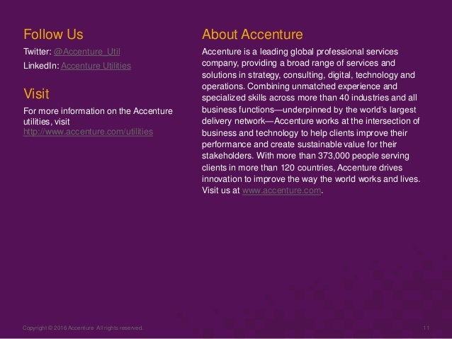 Copyright © 2016 Accenture All rights reserved. 11 Follow Us Twitter: @Accenture_Util LinkedIn: Accenture Utilities Visit ...