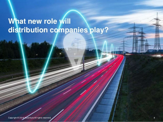 What new role will distribution companies play? Copyright © 2016 Accenture All rights reserved. 8