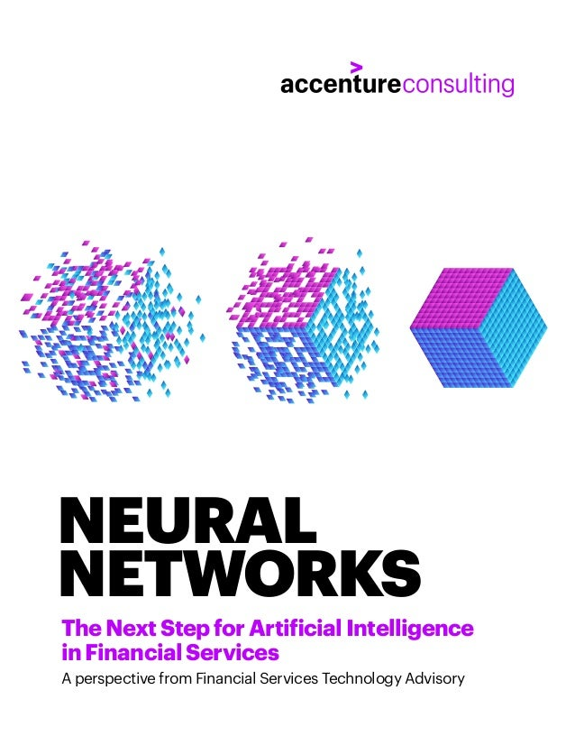 NEURAL NETWORKS TheNextStepforArtificialIntelligence inFinancialServices A perspective from Financial Services Technology ...