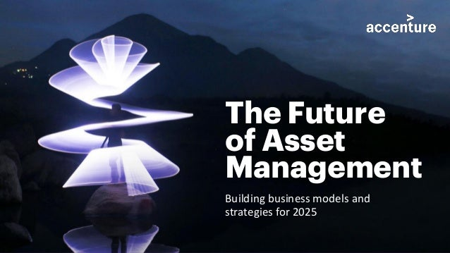 The Future of Asset Management Building business models and strategies for 2025