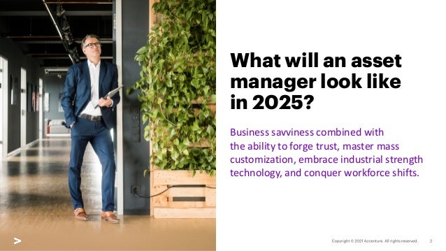 What will an asset manager look like in 2025? Business savviness combined with the ability to forge trust, master mass cus...
