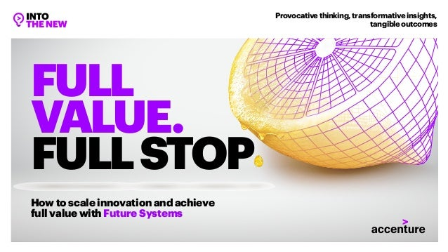 How to scale innovation and achieve full value with Future Systems FULL VALUE. FULLSTOP Provocative thinking, transformati...
