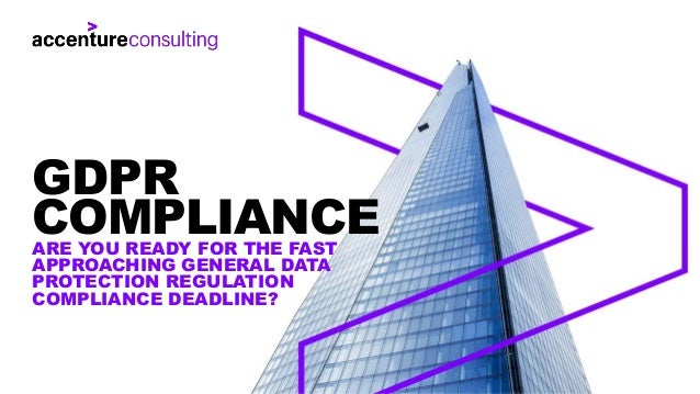 ARE YOU READY FOR THE FAST APPROACHING GENERAL DATA PROTECTION REGULATION COMPLIANCE DEADLINE? GDPR COMPLIANCE