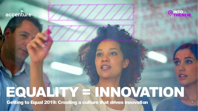Getting to Equal 2019: Creating a culture that drives innovation EQUALITY = INNOVATION