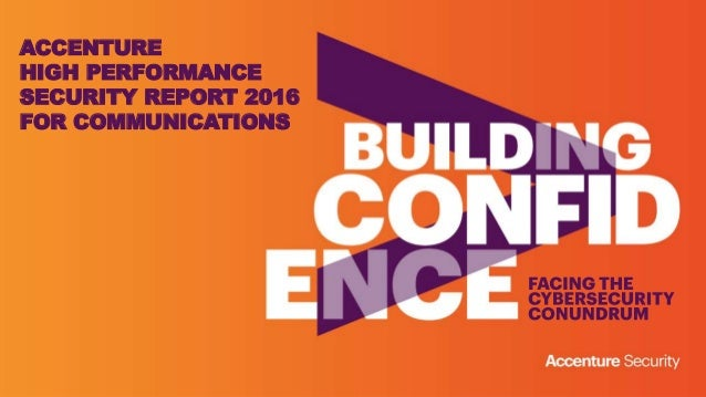 ACCENTURE HIGH PERFORMANCE SECURITY REPORT 2016 FOR COMMUNICATIONS
