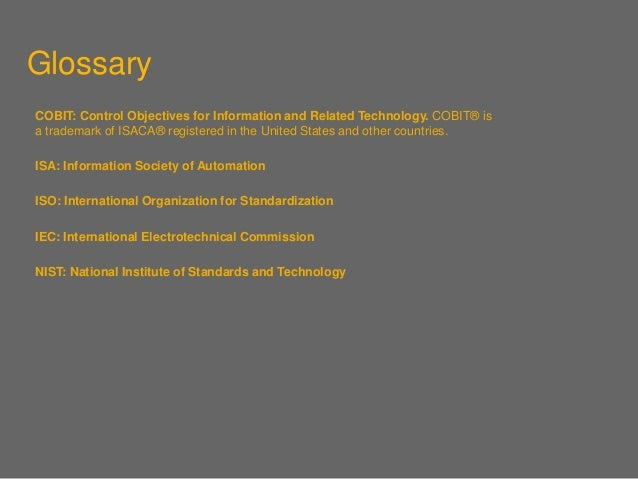 Glossary COBIT: Control Objectives for Information and Related Technology. COBIT® is a trademark of ISACA® registered in t...