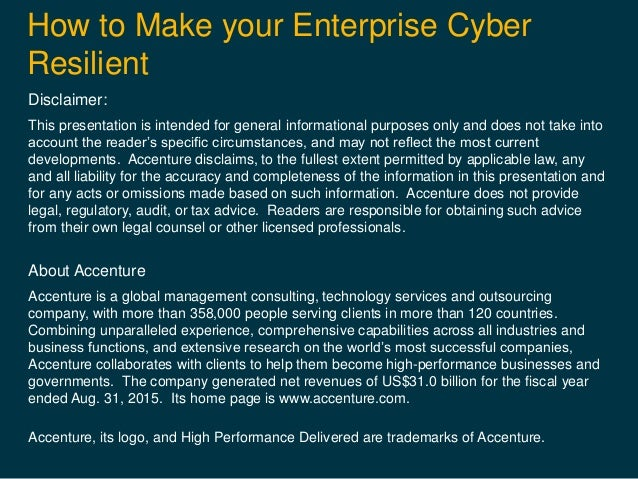 How to Make your Enterprise Cyber Resilient Disclaimer: This presentation is intended for general informational purposes o...