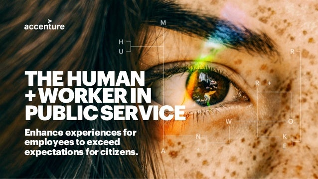 THEHUMAN +WORKERIN PUBLICSERVICE Enhance experiences for employees to exceed expectations for citizens.