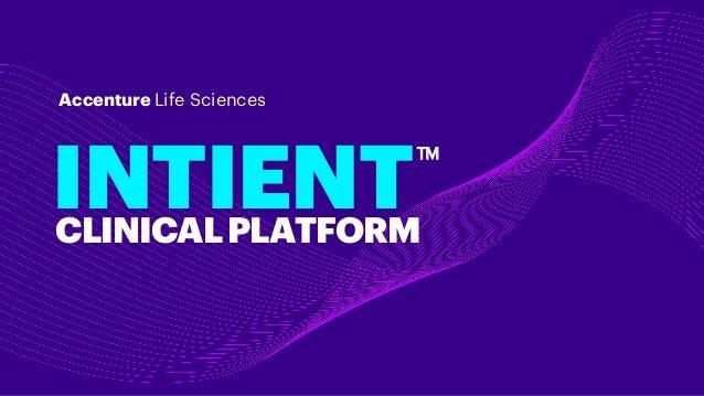 INTIENTCLINICALPLATFORM TM Accenture Life Sciences