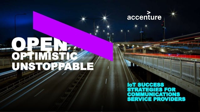 IOT SUCCESS STRATEGIES FOR COMMUNICATIONS SERVICE PROVIDERS OPENOPTIMISTIC UNSTOPPABLE