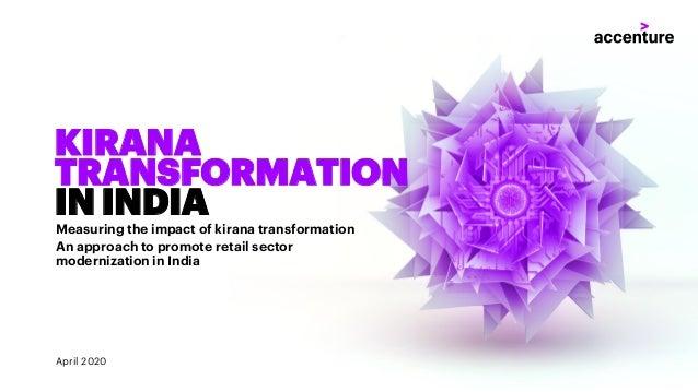 KIRANA TRANSFORMATION ININDIA Measuring the impact of kirana transformation An approach to promote retail sector moderniza...