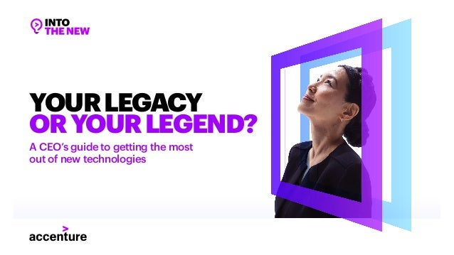 A CEO's guide to getting the most out of new technologies YOURLEGACY ORYOURLEGEND?