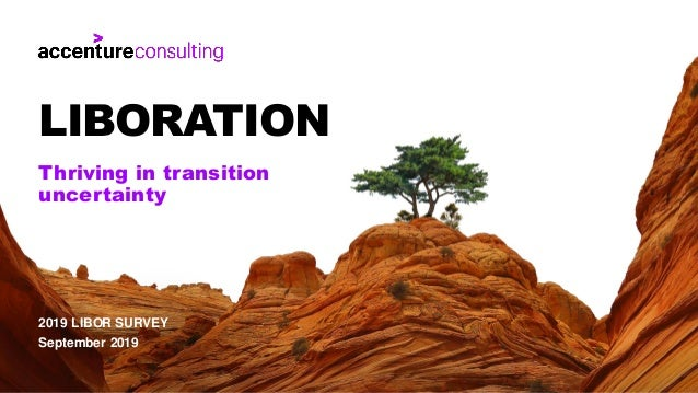 2019 LIBOR SURVEY September 2019 Thriving in transition uncertainty LIBORATION