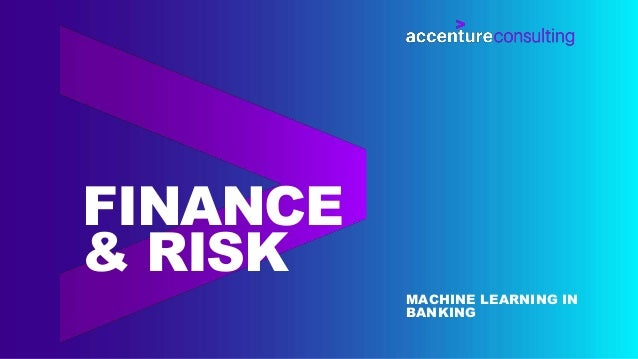 MACHINE LEARNING IN BANKING FINANCE & RISK