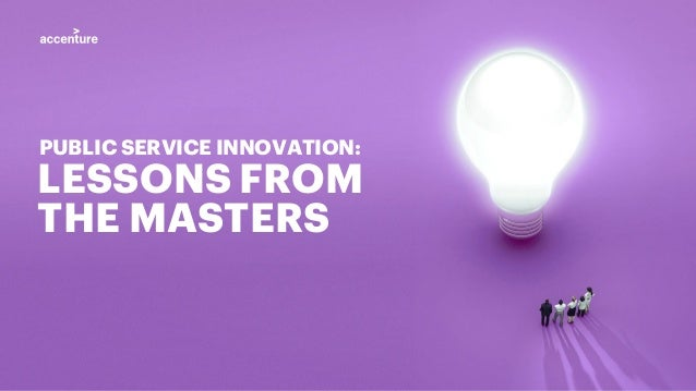 1Masters of Innovation LESSONS FROM THE MASTERS PUBLIC SERVICE INNOVATION:
