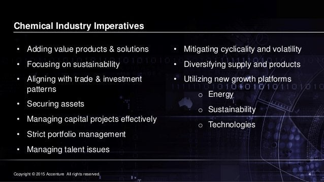 4© 2015 Accenture 4Copyright © 2015 Accenture All rights reserved. Chemical Industry Imperatives • Adding value products &...