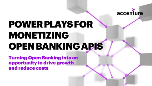 POWERPLAYSFOR MONETIZING OPENBANKINGAPIS Turning Open Banking into an opportunity to drive growth and reduce costs
