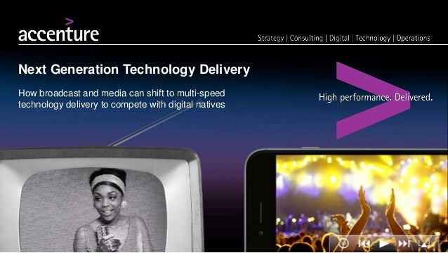Next Generation Technology Delivery How broadcast and media can shift to multi-speed technology delivery to compete with d...