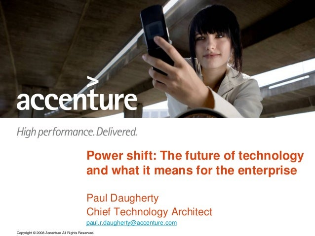 Copyright © 2008 Accenture All Rights Reserved. Power shift: The future of technology and what it means for the enterprise...
