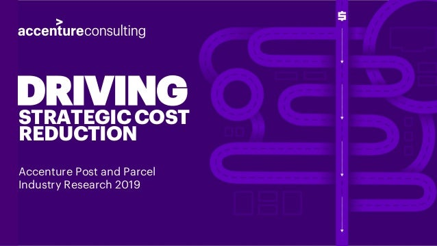 DRIVINGSTRATEGICCOST REDUCTION Accenture Post and Parcel Industry Research 2019