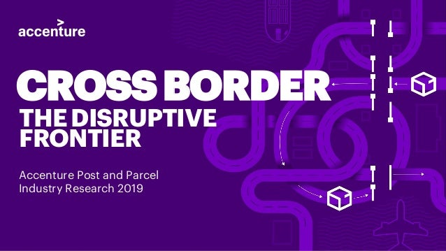 CROSSBORDER THEDISRUPTIVE FRONTIER Accenture Post and Parcel Industry Research 2019