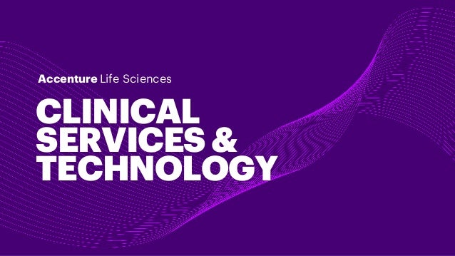 CLINICAL SERVICES& TECHNOLOGY Accenture Life Sciences