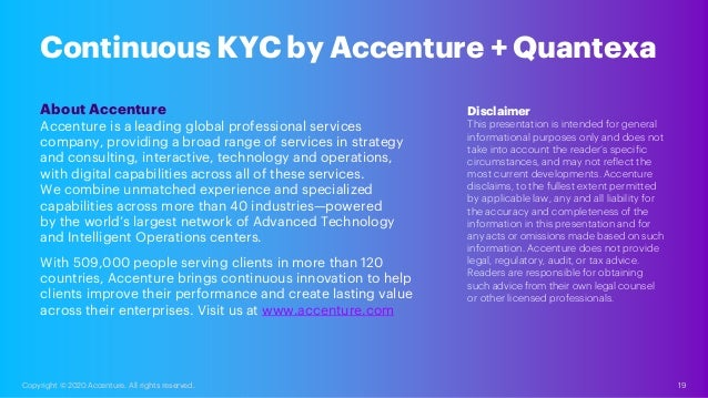 19 Copyright © 2020 Accenture. All rights reserved. Continuous KYC by Accenture + Quantexa About Accenture Accenture is a ...