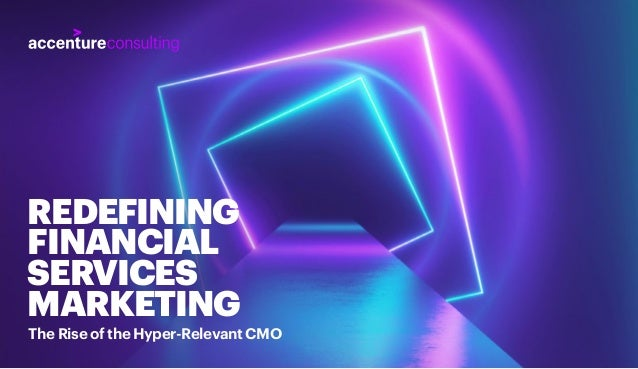 REDEFINING FINANCIAL SERVICES MARKETING The Rise of the Hyper-Relevant CMO