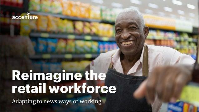 Reimagine the retail workforce Adapting to news ways of working