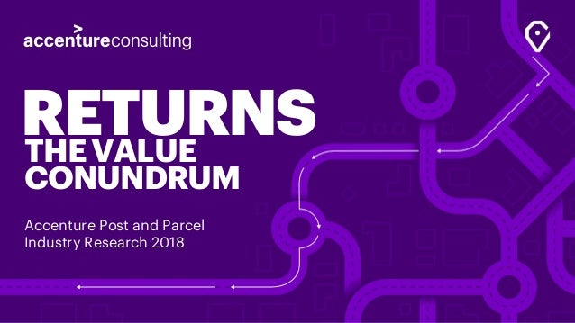 RETURNSTHEVALUE CONUNDRUM Accenture Post and Parcel Industry Research 2018