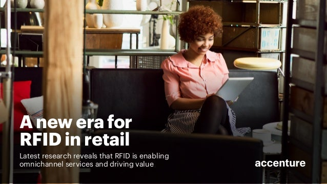 A new era for RFID in retail Latest research reveals that RFID is enabling omnichannel services and driving value