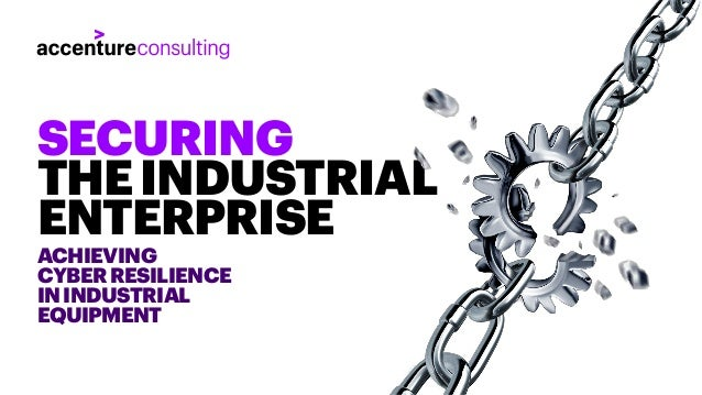 ACHIEVING CYBER RESILIENCE ININDUSTRIAL EQUIPMENT SECURING THEINDUSTRIAL ENTERPRISE