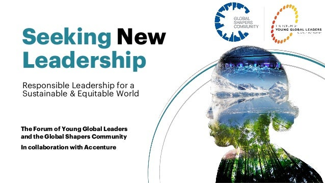 Seeking New Leadership The Forum of Young Global Leaders and the Global Shapers Community In collaboration with Accenture ...