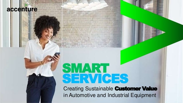 Creating Sustainable Customer Value in Automotive and Industrial Equipment SMART SERVICES
