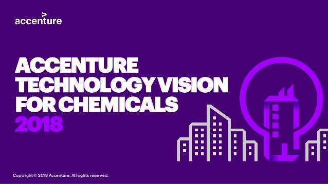 ACCENTURE TECHNOLOGYVISION FORCHEMICALS 2018 Copyright © 2018 Accenture. All rights reserved.