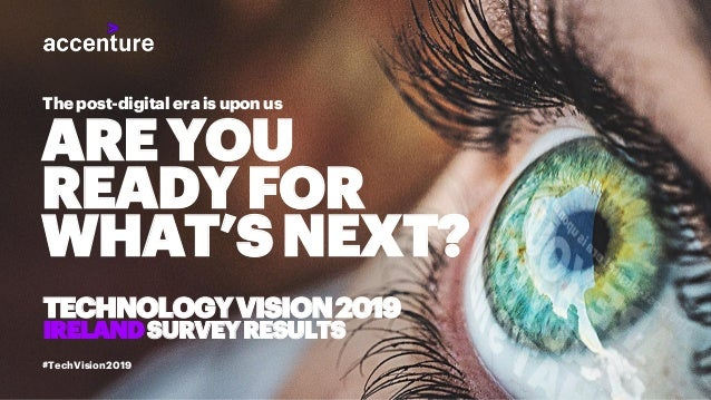 #TechVision2019 The post-digital era is upon us AREYOU READYFOR WHAT'SNEXT? TECHNOLOGYVISION2019 IRELANDSURVEYRESULTS