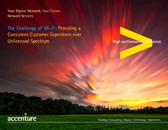 Your Digital Network. Your Future. Network Services The Challenge of Wi-Fi: Providing a Consistent Customer Experience ove...