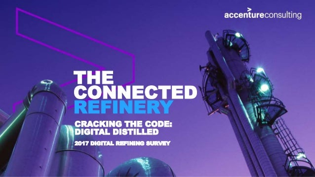 THE CONNECTED REFINERY CRACKING THE CODE: DIGITAL DISTILLED 2017 DIGITAL REFINING SURVEY