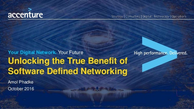 Your Digital Network. Your Future Unlocking the True Benefit of Software Defined Networking Amol Phadke October 2016