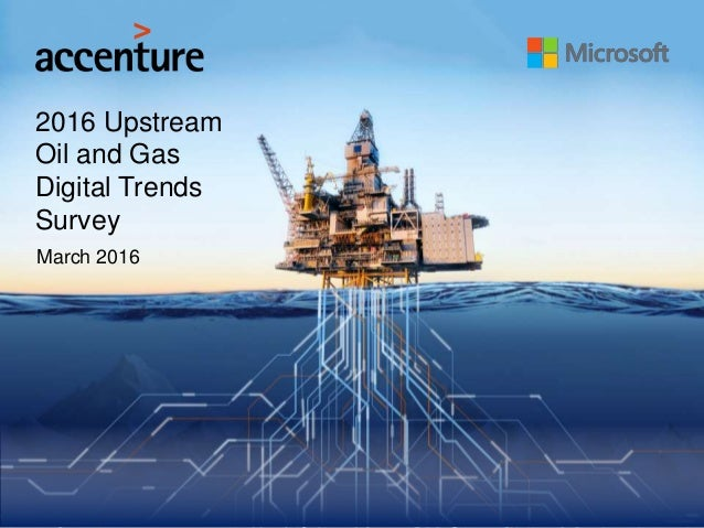 2016 Upstream Oil and Gas Digital Trends Survey March 2016