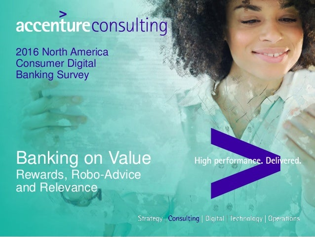 Banking on Value Rewards, Robo-Advice and Relevance 2016 North America Consumer Digital Banking Survey