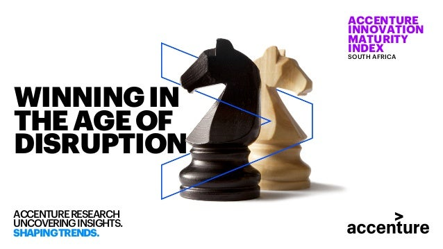 WINNINGIN THEAGEOF DISRUPTION ACCENTURERESEARCH UNCOVERINGINSIGHTS. SHAPINGTRENDS. ACCENTURE INNOVATION MATURITY INDEX SOU...