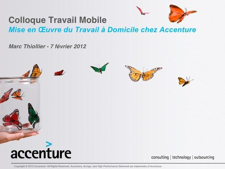 Colloque Travail MobileMise en Œuvre du Travail à Domicile chez AccentureMarc Thiollier - 7 février 2012  Copyrigh...