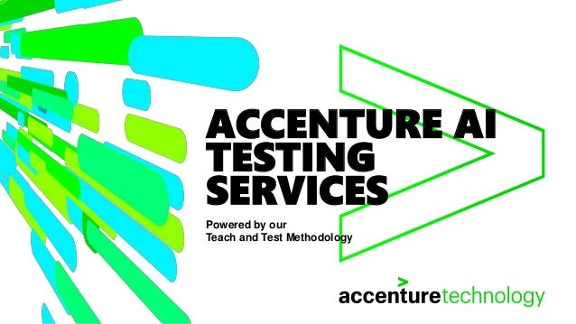 ACCENTURE AI TESTING SERVICES Powered by our Teach and Test Methodology
